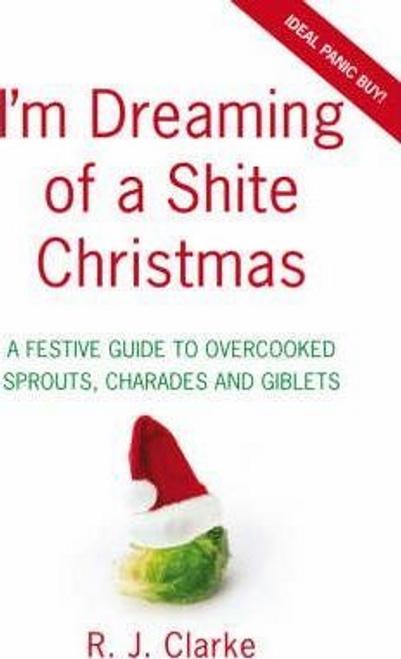 Clarke, R. J. / I'm Dreaming of a Shite Christmas (Hardback)