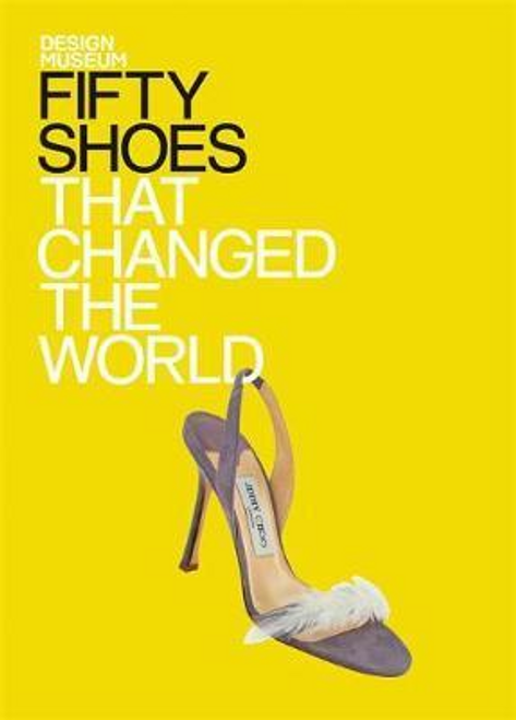 Design Museum: Fifty Shoes That Changed the World (Hardback)