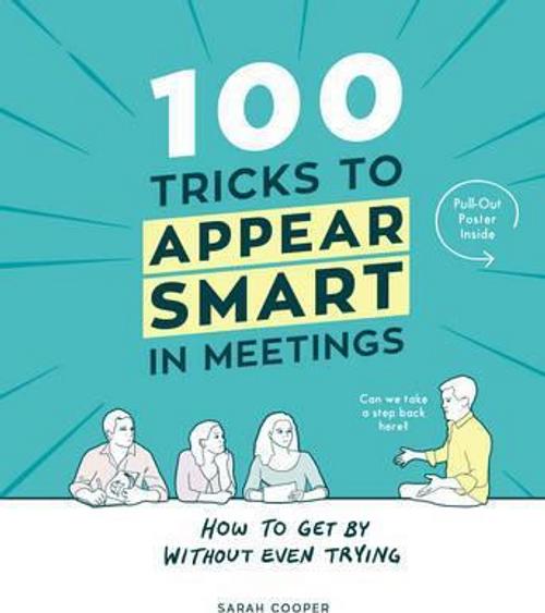 Cooper, Sarah / 100 Tricks to Appear Smart In Meetings (Hardback)