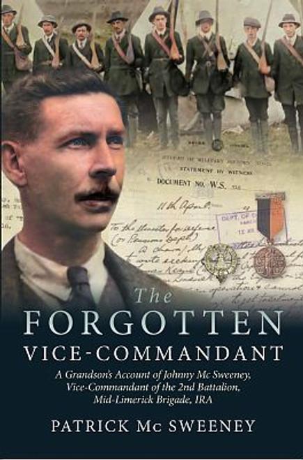 Mc Sweeney, Patrick - The Forgotten Vice-Commandant : Johnny Mc Sweeney , Mid Limerick Brigade IRA  - SIGNED - BRAND NEW 2021