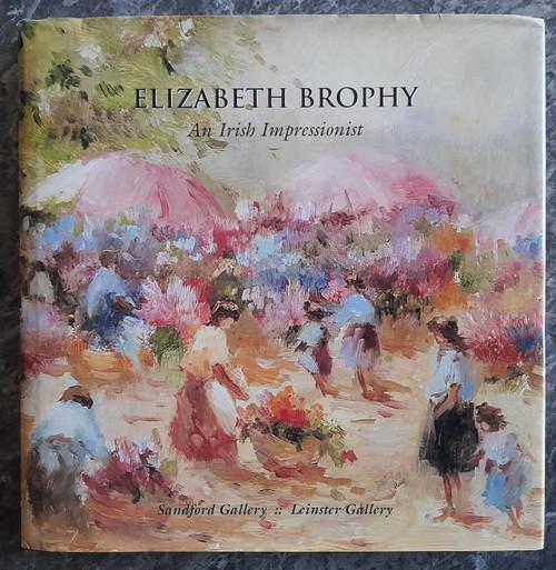 Sandford Gallery & Leinster Gallery - Elizabeth Brophy : An Irish Impressionist - HB SIGNED