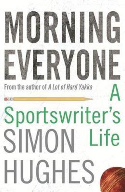 Hughes, Simon / Morning Everyone : A Sportswriter's Life