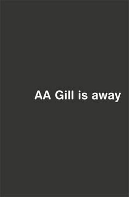 Gill, Adrian / AA Gill is Away