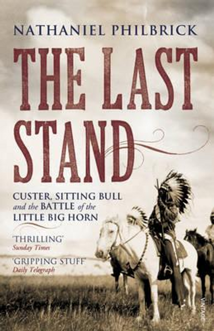 Philbrick, Nathaniel / The Last Stand : Custer, Sitting Bull and the Battle of the Little Big Horn