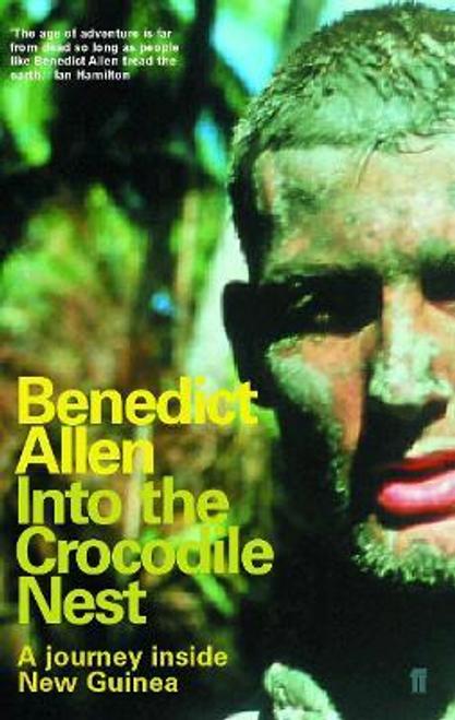 Allen, Benedict / Into the Crocodile Nest
