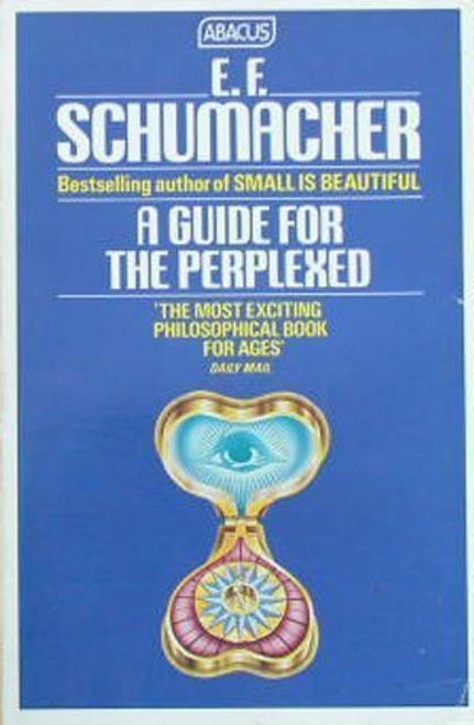 Schumacher, E. F. / A Guide for the Perplexed