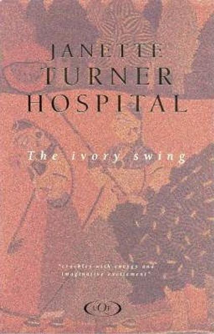 Janette Turner Hospital: The Ivory Swing