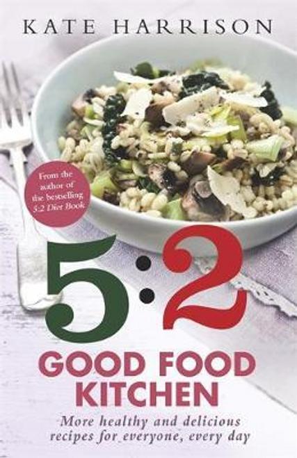Harrison, Kate / The 5:2 Good Food Kitchen