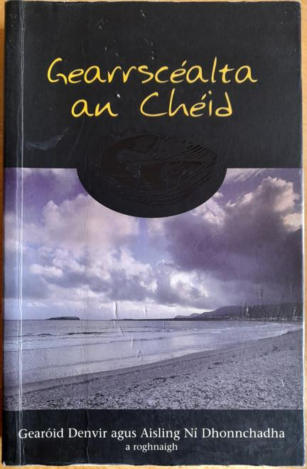 Denvir, Gearóid & Ní Dhonnchadha, Aisling  ( Eagarthóirí) - Gearrscéalta an Chéid - Gearrscéalta Gaeilge ón 20ú Céad - PB 2000
