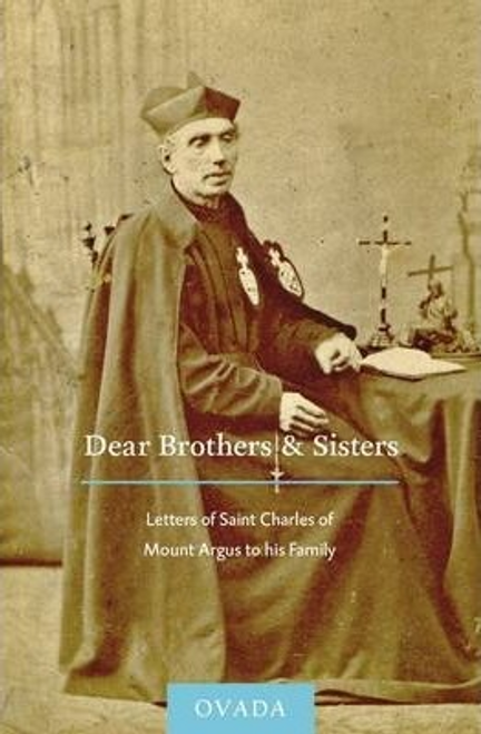Spencer, Paul Francis / Dear Brothers and Sisters : Letters of Saint Charles of Mount Argus to His Family