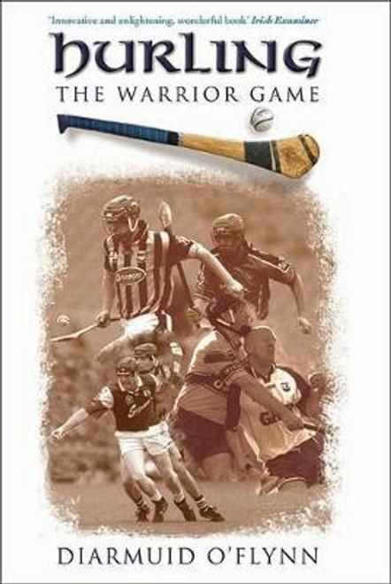 OFlynn, Diarmuid / Hurling : The Warrior Game (Large Paperback)