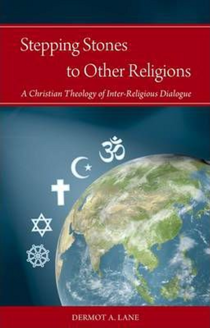 Lane, Dermot A. / Stepping Stones to Other Religions : A Christian Theology of Inter-Religious Dialogue (Large Paperback)