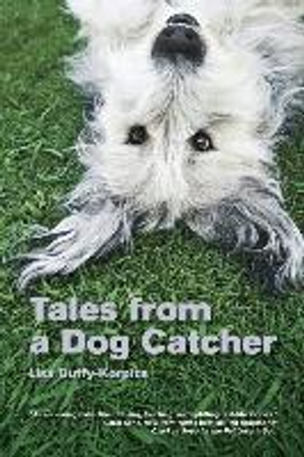 Duffy-Korpics, Lisa / Tales from a Dog Catcher (Large Paperback)