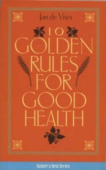 De Vries, Jan / Ten Golden Rules for Good Health (Large Paperback)