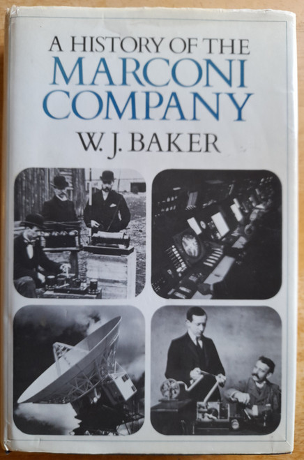 Baker, W.J - A History of The Marconi Company - HB - Telecommunications History - HB - 1970