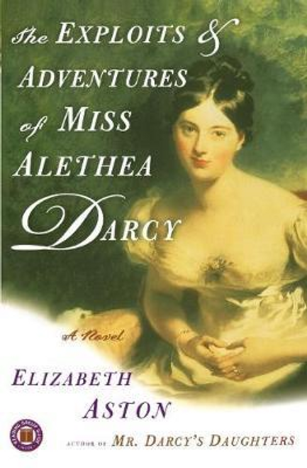 Aston, Elizabeth / The Exploits and Adventures of Miss Alethea Darcy (Large Paperback)