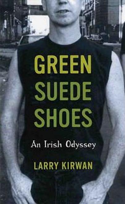 Kirwan, Larry / Green Suede Shoes : An Irish Odyssey (Large Paperback)