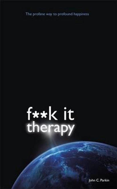 Parkin, John C. / Fuck It Therapy (Large Paperback)
