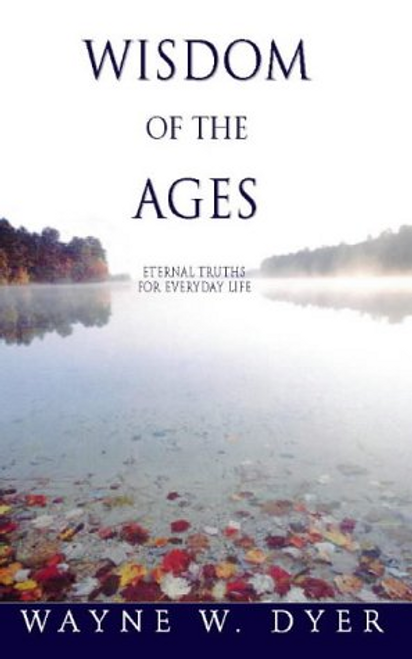 Dyer, Wayne W. / Wisdom of the Ages : Eternal Truths for Everyday Life (Large Paperback)