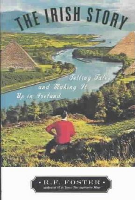Foster, R. F. / The Irish Story : Telling Tales and Making It Up in Ireland (Large Paperback)