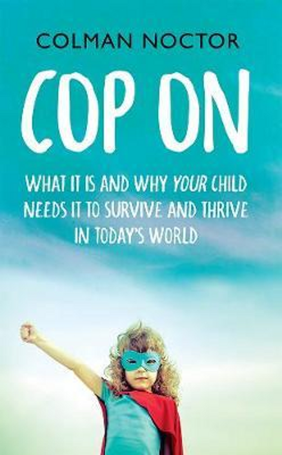Noctor, Colman / Cop On : What it is and why your child needs it to thrive and survive in today's world (Large Paperback)