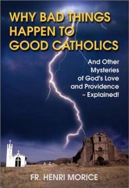 Morice, Henri / Why Bad Things Happen to Good Catholics (Large Paperback)