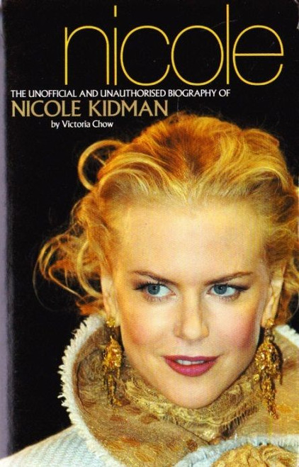 Chow, Victoria / Nicole Kidman: The Unofficial and Unauthorised Biography