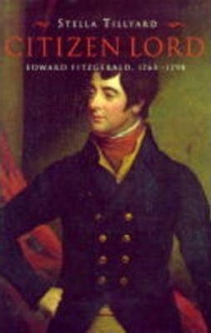 Tillyard, Stella / Citizen Lord : Edward Fitzgerald 1763-1798 (Hardback)