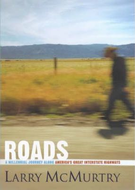 McMurtry, Larry / Roads : A Millennial Journey Along America's Great Interstate Highways (Hardback)