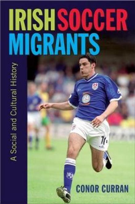 Curran, Conor / Irish Soccer Migrants : A Social and Cultural History (Hardback)