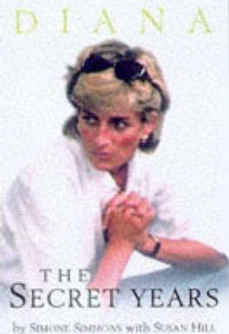 Simmons, Simone / Diana : The Secret Years (Hardback)