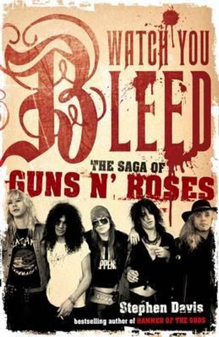 Davis, Stephen / Watch You Bleed : The Saga of Guns N' Roses (Hardback)