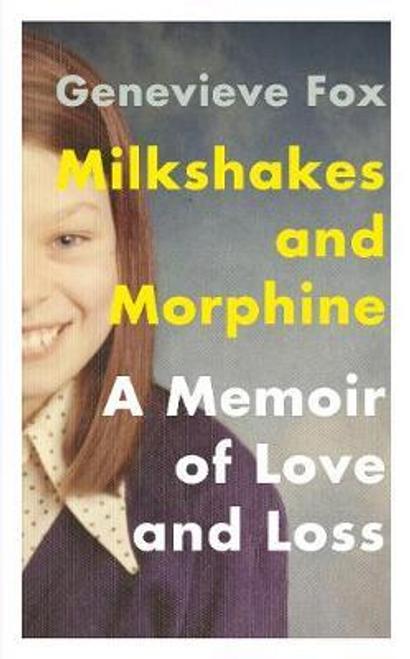 Fox, Genevieve / Milkshakes and Morphine (Hardback)