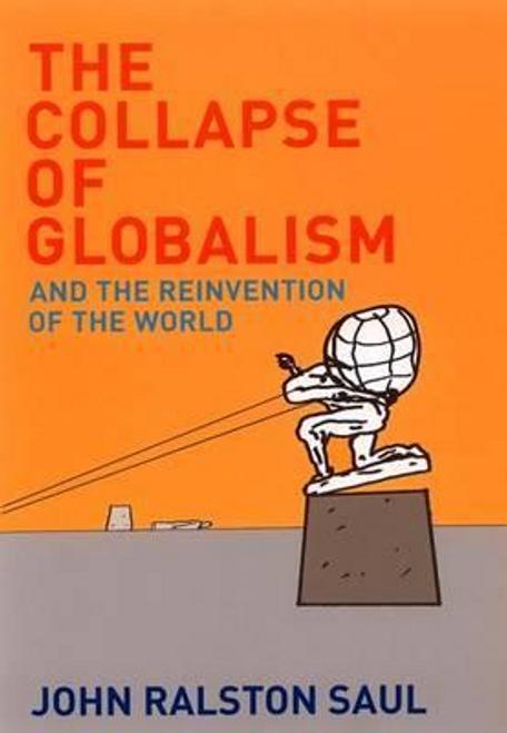 Saul, John Ralston / The Collapse of Globalism (Hardback)