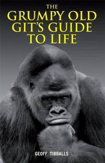 Tibballs, Geoff / The Grumpy Old Git's Guide to Life (Hardback)