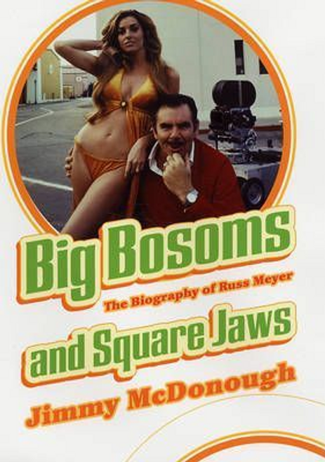 McDonough, Jimmy / Big Bosoms And Square Jaws: The Biography of Russ Meyer (Hardback)