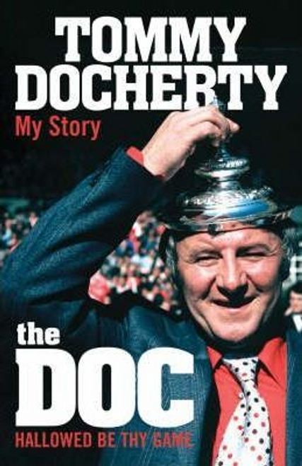 Docherty, Tommy / The Doc: My Story : Hallowed be thy Game (Hardback)