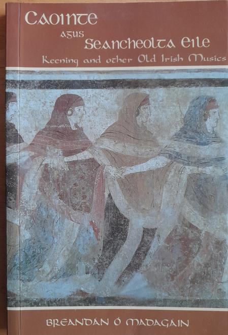Ó Madagáin, Breandán - Caointe agus Seancheolta Eile ( Keening and other old Irish Music) & CD- PB  - 2005 - Dual Language