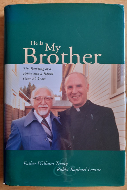 Treacy, William & Levine, Raphael - He is My Brother : The Bonding of  A Prest and a Rabbi Over 25 years - HB - SIGNED - 2007