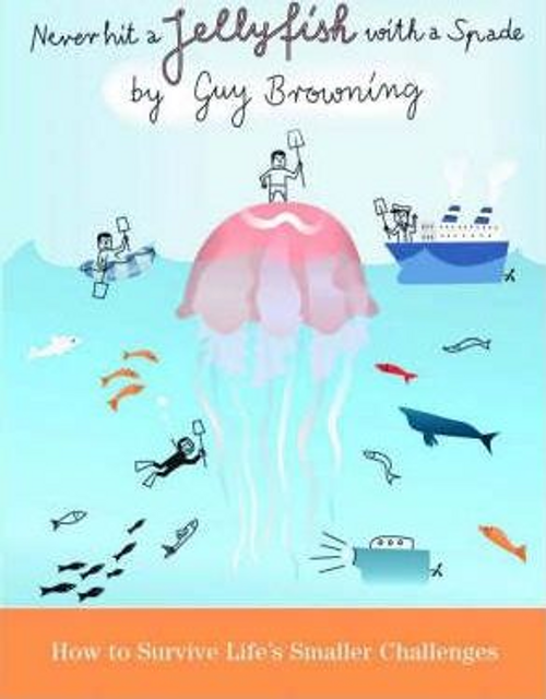 Browning, Guy / Never Hit a Jellyfish with a Spade (Hardback)