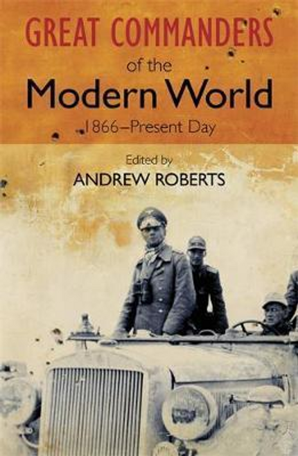 Roberts, Andrew / The Great Commanders of the Modern World 1866