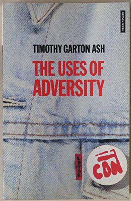 Ash, Timothy Garton / The Uses of Adversity