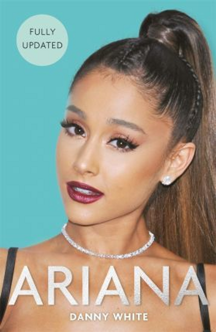 White, Danny / Ariana : The Biography