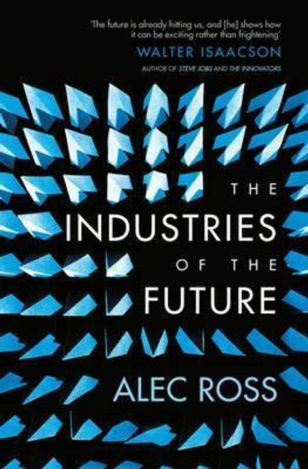 Ross, Alec / The Industries of the Future