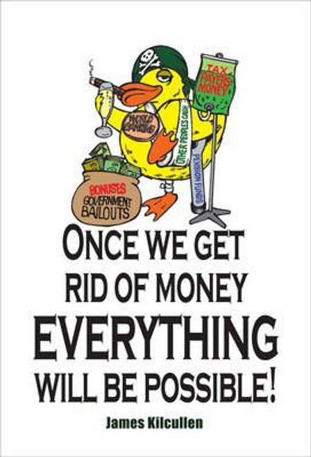Kilcullen, James / Once We Get Rid of Money Everything Will be Possible