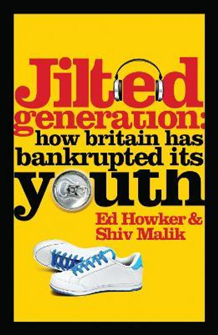 Howker, Ed / Jilted Generation : How Britain Has Bankrupted Its Youth