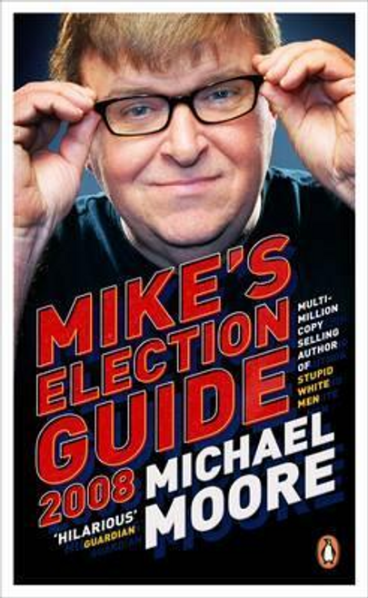 Moore, Michael / Mike's Election Guide 2008