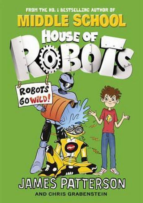 Patterson, James / House of Robots: Robots Go Wild! : (House of Robots 2)