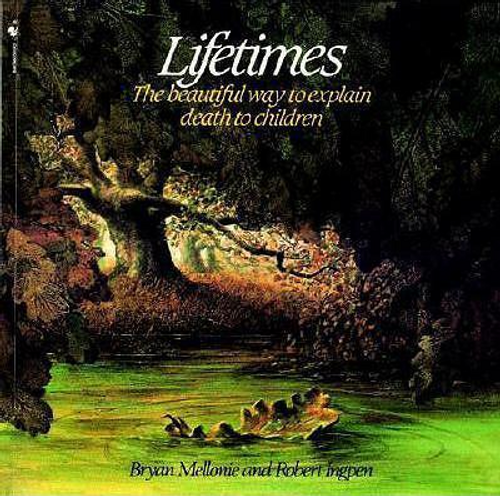 Mellonie, Bryan / Lifetimes : The Beautiful Way to Explain Death to Children (Children's Picture Book)