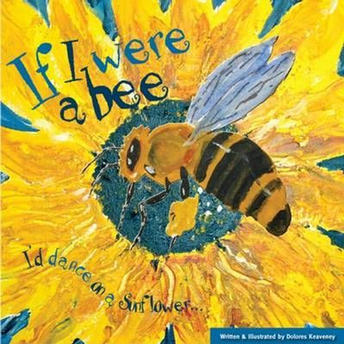 If I Were a Bee : I'd Dance on a Sunflower (Children's Picture Book)